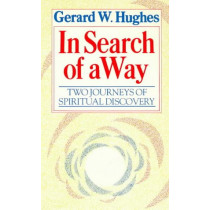 In Search of a Way: Two Journeys of Spiritual Discovery by Gerard W. Hughes, 9780232516944