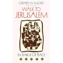 Walk to Jerusalem: In Search of Peace by Gerard W. Hughes, 9780232519174