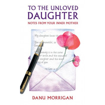 To the Unloved Daughter: Notes from your Inner Mother by Danu Morrigan, 9780232533828