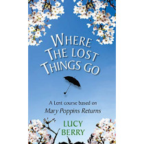 Where the Lost Things Go: A Lent course based on Mary Poppins Returns by Lucy Berry, 9780232534405