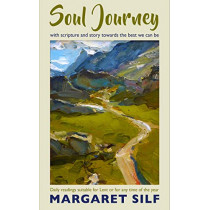Soul Journey: With scripture and story towards the best we can be - daily readings suitable for Lent or for any time of the year by Margaret Silf, 9780232534429