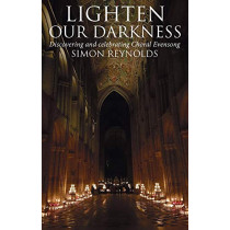 Lighten Our Darkness: A celebration of choral evensong by Simon Reynolds, 9780232534627