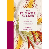 The Flower Garden: The Book that Transforms into a Work of Art by Michael Scott, 9780233005607