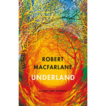 Underland: A Deep Time Journey by Robert Macfarlane, 9780241143803