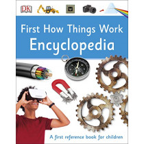 First How Things Work Encyclopedia: A First Reference Book for Children by DK, 9780241188798