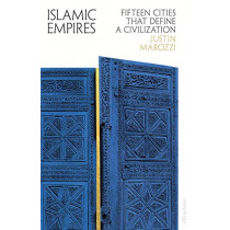 Islamic Empires: Fifteen Cities that Define a Civilization by Justin Marozzi, 9780241199046