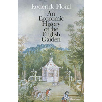 An Economic History of the English Garden by Roderick Floud, 9780241235577