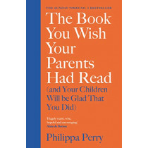 The Book You Wish Your Parents Had Read (and Your Children Will Be Glad That You Did): THE #1 SUNDAY TIMES BESTSELLER by Philippa Perry, 9780241250990