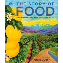 The Story of Food: An Illustrated History of Everything We Eat by DK, 9780241254783
