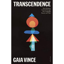 Transcendence: How Humans Evolved through Fire, Language, Beauty, and Time by Gaia Vince, 9780241281116