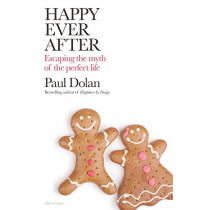 Happy Ever After: Escaping The Myth of The Perfect Life by Paul Dolan, 9780241284445