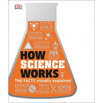 How Science Works: The Facts Visually Explained by DK, 9780241287279