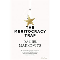 The Meritocracy Trap by Daniel Markovits, 9780241289914