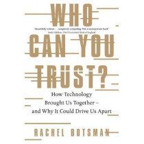 Who Can You Trust?: How Technology Brought Us Together - and Why It Could Drive Us Apart by Rachel Botsman, 9780241296189