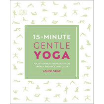 15-Minute Gentle Yoga: Four 15-Minute Workouts for Energy, Balance, and Calm by Louise Grime, 9780241296660