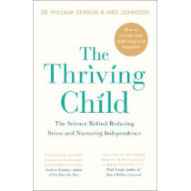 The Thriving Child: The Science Behind Reducing Stress and Nurturing Independence by Dr William Stixrud, 9780241298107