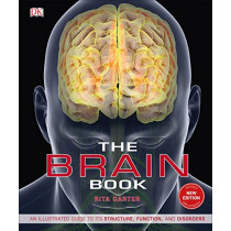The Brain Book: An Illustrated Guide to its Structure, Functions, and Disorders by Rita Carter, 9780241302255