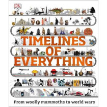 Timelines of Everything: From woolly mammoths to world wars by DK, 9780241302323