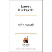 Aftermath: Seven Secrets of Wealth Preservation in the Coming Chaos by James Rickards, 9780241304082