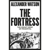The Fortress: The Great Siege of Przemysl by Alexander Watson, 9780241309063
