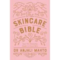 The Skincare Bible: Your No-Nonsense Guide to Great Skin by Dr Anjali Mahto, 9780241309100