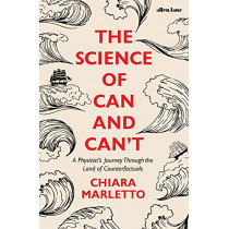 The Science of Can and Can't: A Physicist's Journey Through the Land of Counterfactuals by Chiara Marletto, 9780241310946