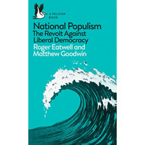 National Populism: The Revolt Against Liberal Democracy by Roger Eatwell, 9780241312001