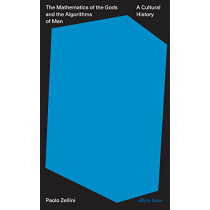 The Mathematics of the Gods and the Algorithms of Men: A Cultural History by Paolo Zellini, 9780241312179