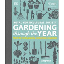 RHS Gardening Through the Year: Month-by-month Planning Instructions and Inspiration by Ian Spence, 9780241315613