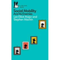 Social Mobility: And Its Enemies by Lee Elliot Major, 9780241317020