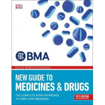 BMA New Guide to Medicine & Drugs: The Complete Home Reference to over 2,500 Medicines by DK, 9780241317617