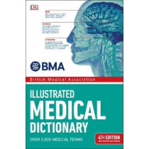 BMA Illustrated Medical Dictionary: 4th Edition Fully Revised and Updated by DK, 9780241317716