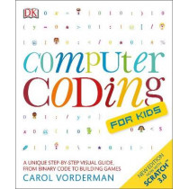 Computer Coding for Kids: A unique step-by-step visual guide, from binary code to building games by Carol Vorderman, 9780241317730