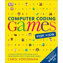Computer Coding Games for Kids: A unique step-by-step visual guide, from binary code to building games by Carol Vorderman, 9780241317747