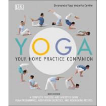 Yoga Your Home Practice Companion: A Complete Practice and Lifestyle Guide: Yoga Programmes, Meditation Exercises, and Nourishing Recipes by Sivananda Yoga Vedanta Centre, 9780241323632
