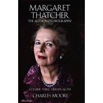 Margaret Thatcher: The Authorized Biography, Volume Three: Herself Alone by Charles Moore, 9780241324745