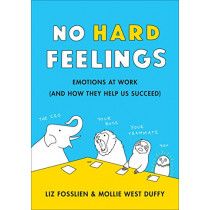 No Hard Feelings: Emotions at Work and How They Help Us Succeed by Liz Fosslien, 9780241328705