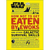 Star Wars How Not to Get Eaten by Ewoks and Other Galactic Survival Skills by Christian Blauvelt, 9780241331330