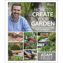 RHS How to Create your Garden: Ideas and Advice for Transforming your Outdoor Space by Adam Frost, 9780241332313