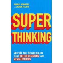 Super Thinking: Upgrade Your Reasoning and Make Better Decisions with Mental Models by Gabriel Weinberg, 9780241336359
