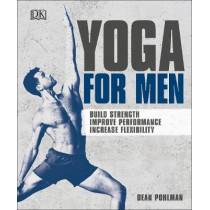 Yoga For Men: Build Strength, Improve Performance, Increase Flexibility by Dean Pohlman, 9780241336977