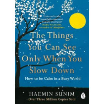 The Things You Can See Only When You Slow Down: How to be Calm in a Busy World by Haemin Sunim, 9780241340660