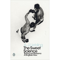 The Sweet Science: Boxing and Boxiana - A Ringside View by A. J. Liebling, 9780241343203