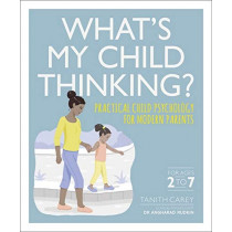 What's My Child Thinking?: Practical Child Psychology for Modern Parents by Tanith Carey, 9780241343807