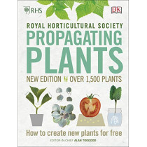 RHS Propagating Plants: How to Create New Plants For Free by Alan R. Toogood, 9780241345696
