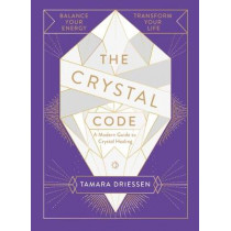 The Crystal Code: Balance Your Energy, Transform Your Life by Tamara Driessen, 9780241346976