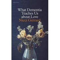 What Dementia Teaches Us About Love by Nicci Gerrard, 9780241347454