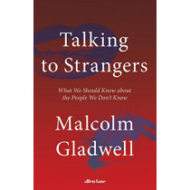 Talking to Strangers: What We Should Know about the People We Don't Know by Malcolm Gladwell, 9780241351567