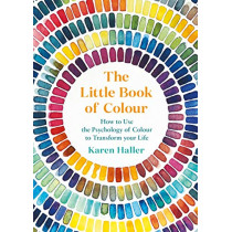 The Little Book of Colour: How to Use the Psychology of Colour to Transform Your Life by Karen Haller, 9780241352854