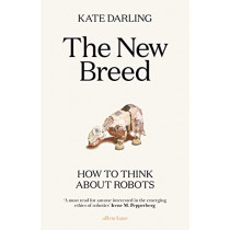 The New Breed: On Robots and Animals by Kate Darling, 9780241352991